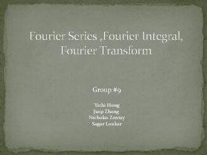 Fourier Series Fourier Integral Fourier Transform Group 9