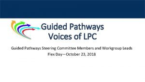 Guided Pathways Voices of LPC Guided Pathways Steering