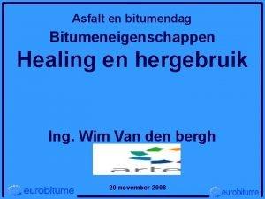 Asfalt en bitumendag Bitumeneigenschappen Healing en hergebruik Ing