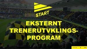 EKSTERNT TRENERUTVKLINGSPROGRAM IK Starts eksterne trenerutviklingsprogram Trenerutvikling rettet