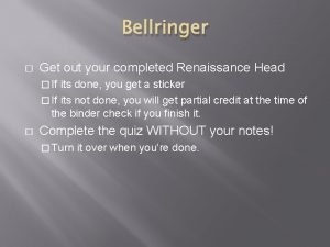 Bellringer Get out your completed Renaissance Head If