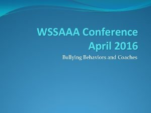 WSSAAA Conference April 2016 Bullying Behaviors and Coaches