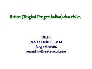 ReturnTingkat Pengembalian dan risiko OLEH MAIZA FIKRI ST