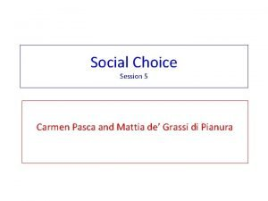 Social Choice Session 5 Carmen Pasca and Mattia