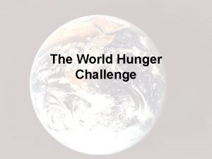 The World Hunger Challenge Important Definitions World Hunger