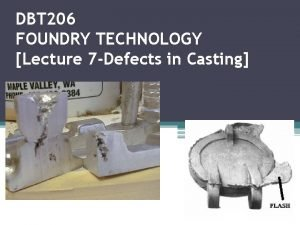 DBT 206 FOUNDRY TECHNOLOGY Lecture 7 Defects in