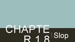 CHAPTE Slop KEY CONCEPT Definition Slope is the