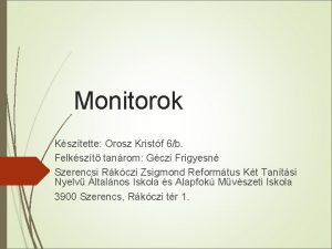 Monitorok Ksztette Orosz Kristf 6b Felkszt tanrom Gczi