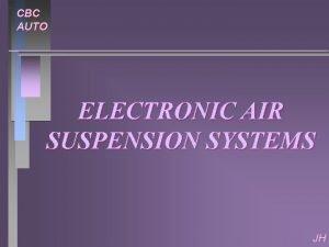 CBC AUTO ELECTRONIC AIR SUSPENSION SYSTEMS JH CBC