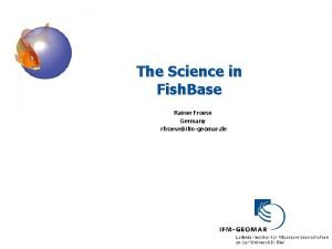 The Science in Fish Base Rainer Froese Germany