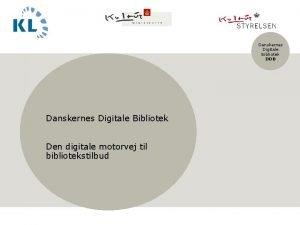 Danskernes Digitale Bibliotek DDB Danskernes Digitale Bibliotek Den