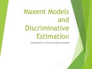 Maxent Models and Discriminative Estimation Generative vs Discriminative