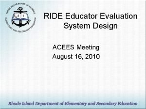 RIDE Educator Evaluation System Design ACEES Meeting August