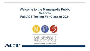 Welcome to the Minneapolis Public Schools Fall ACT