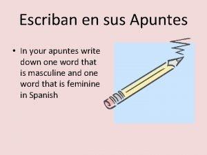 Escriban en sus Apuntes In your apuntes write