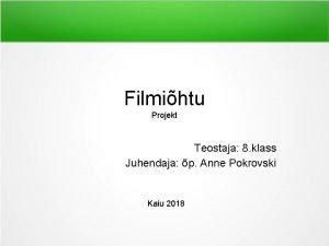 Filmihtu Projekt Teostaja 8 klass Juhendaja p Anne