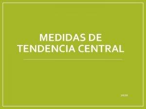 MEDIDAS DE TENDENCIA CENTRAL 2020 Objetivo Estiman medidas