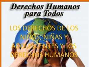 LOS DERECHOS DE LOS NIOS NIAS Y ADOLESCENTES
