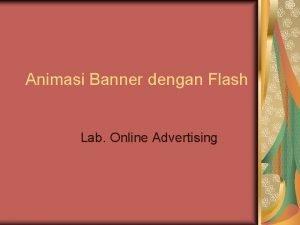 Animasi Banner dengan Flash Lab Online Advertising Animasi