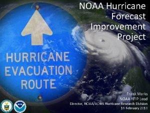 NOAA Hurricane Forecast Improvement Project Frank Marks NOAA