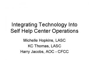 Integrating Technology Into Self Help Center Operations Michelle