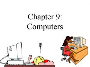 Chapter 9 Computers 1 Roles of Computers in