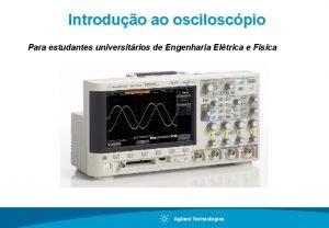 Introduo ao osciloscpio Para estudantes universitrios de Engenharia