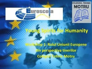 Young Spirits for Humanity Workshop 1 Rolul Uniunii