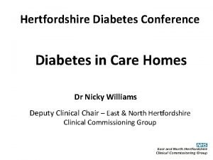 Hertfordshire Diabetes Conference Diabetes in Care Homes Dr