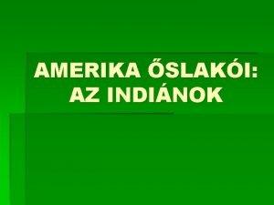 AMERIKA SLAKI AZ INDINOK Amerika Kolumbusz eltt Amerika