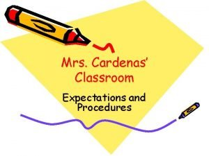 Mrs Cardenas Classroom Expectations and Procedures Classroom Rules