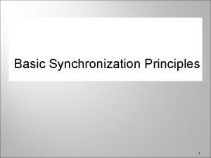 Basic Synchronization Principles 1 BASIC SYNCHRONIZATION PRINCIPLES 2