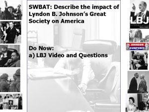 SWBAT Describe the impact of Lyndon B Johnsons