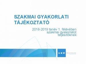 SZAKMAI GYAKORLATI TJKOZTAT 2018 2019 tanv 1 flvben