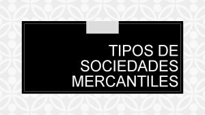 TIPOS DE SOCIEDADES MERCANTILES C Sociedad en Nombre