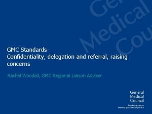 GMC Standards Confidentiality delegation and referral raising concerns