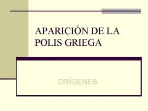 APARICIN DE LA POLIS GRIEGA ORGENES ORGENES n