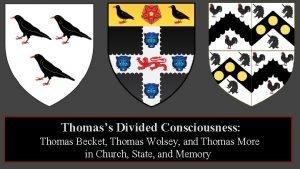 Thomass Divided Consciousness Thomas Becket Thomas Wolsey and
