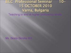 BILC Professional Seminar 15 OCTOBER 2010 Varna Bulgaria