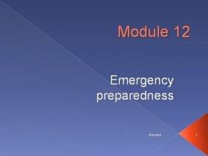 Module 12 Emergency preparedness Revised 1 Emergency Preparedness