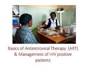 Basics of Antiretroviral Therapy ART Management of HIV