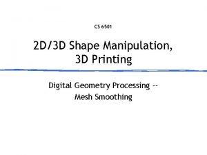 CS 6501 2 D3 D Shape Manipulation 3