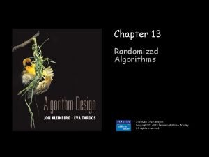 Chapter 13 Randomized Algorithms Slides by Kevin Wayne