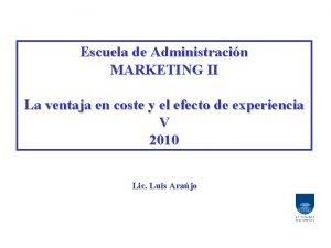 Escuela de Administracin MARKETING II La ventaja en