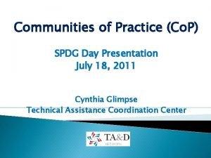 Communities of Practice Co P SPDG Day Presentation