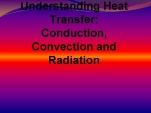 Understanding Heat Transfer Conduction Convection and Radiation What