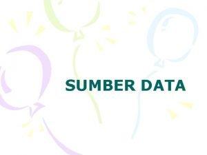 SUMBER DATA Sumber Data Data Primer Data Sekunder