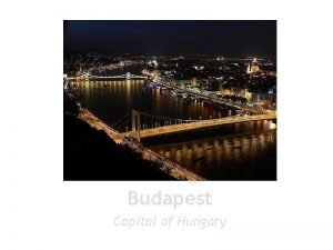 Budapest Capital of Hungary The main information Budapest