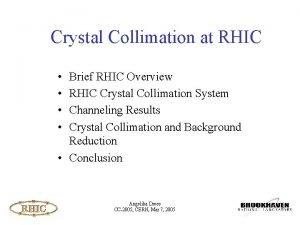 Crystal Collimation at RHIC Brief RHIC Overview RHIC