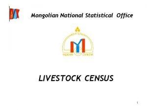 Mongolian National Statistical Office LIVESTOCK CENSUS 1 Livestock